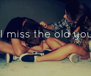 missing, old days, and i miss the old you image