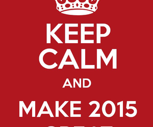 keep calm and 2015 image