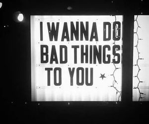 bad, things, and you image