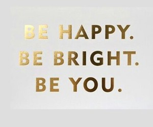 be you, be happy, and be right image
