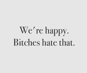 happy, bitch, and quote image