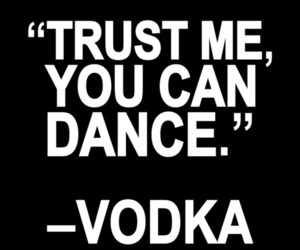 dance, vodka, and funny image