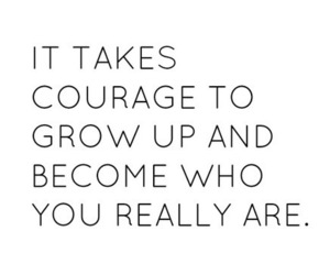 courage, quote, and grow up image