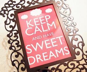 keep calm, Dream, and sweet image