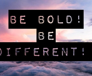 bold, different, and inspiration image
