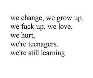 change, grow up, and fuck up image
