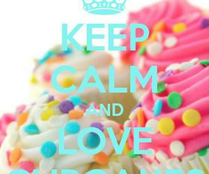 keep calm, cupcake, and love cupcakes image