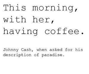 coffee, Johnny Cash, and paradaise image