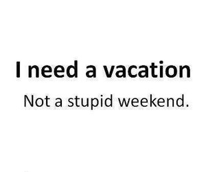 vacation, weekend, and quote image