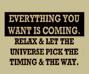 coming, everything, and relax image