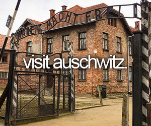 auschwitz, visit, and bucketlist image