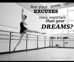 ballet, dreams, and excuses image