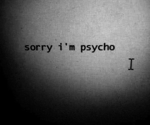 Psycho, sorry, and quotes image