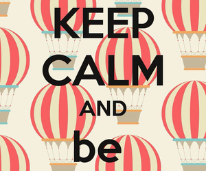 keep calm, wallpaper, and be happy image