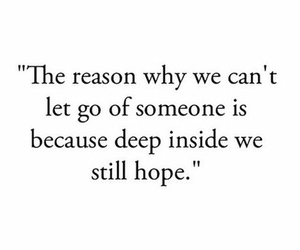 hope, we can't let go someone, and sad reality image