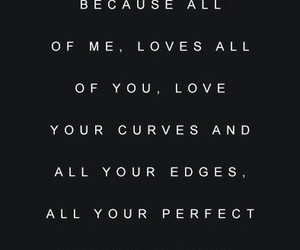 love, all of me, and perfect image