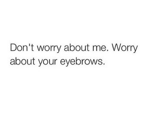 eyebrows, quotes, and funny image