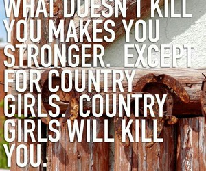 Stronger, country girl, and doesn't kill you image