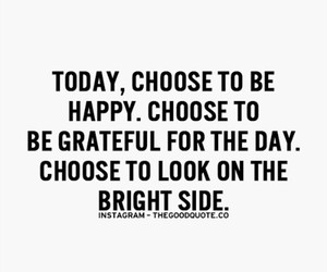 choose, bright side, and smile image