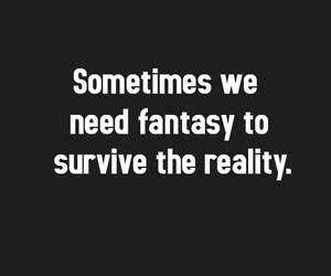 fantasy, quotes, and reality image