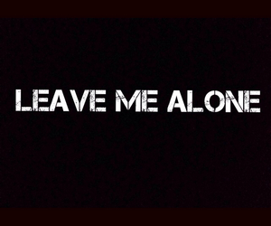 alone, leave, and leave me alone image