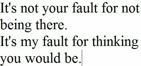 It\'s Not Your Fault For Not Being There... on We Heart It