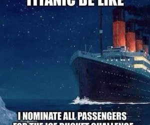 titanic, funny, and ice bucket challenge image