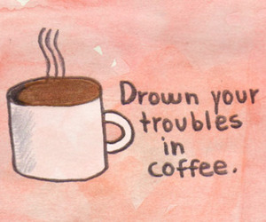 coffee, trouble, and quote image