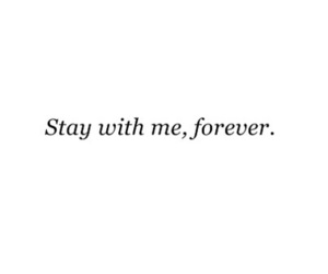 forever, stay, and quote image