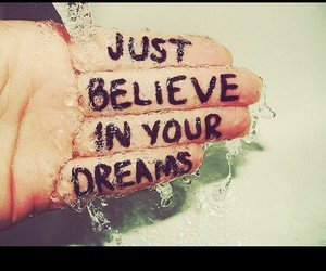 believe, in, and dreams image