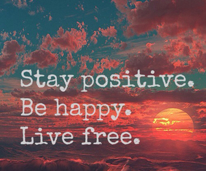 stay positive, be happy, and live free image
