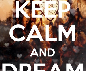 Dream, calm, and keep calm image