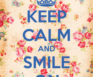 keep calm, smile, and flowers image