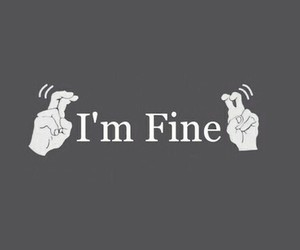 fine, i'm fine, and quotes image