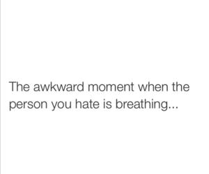 awkward, breathing, and hate image