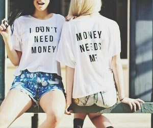 money, money needs me, and don't need money image
