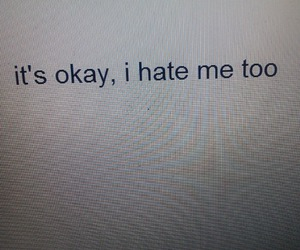 hate, depressed, and okay image