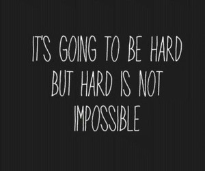 hard, truth, and not impossible image