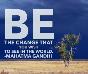 be, change, and see in the world image