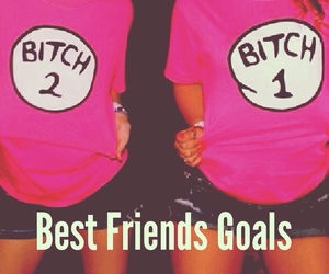 goals, best friends, and bitch image