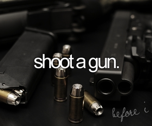 gun, before i die, and shoot image