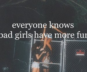 bad girls, quotes, and fun image