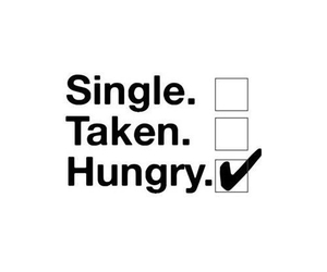 hungry, single, and taken image
