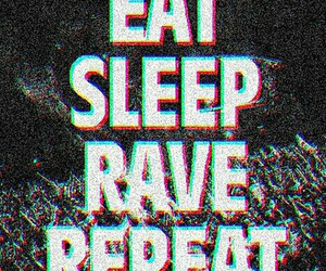 eat, sleep, and rave image
