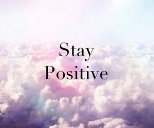 positive, stay, and quotes image