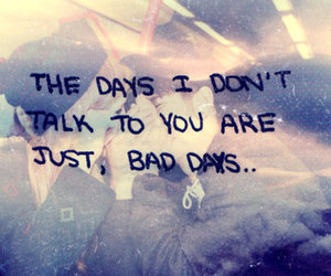 bad days, you, and distance image