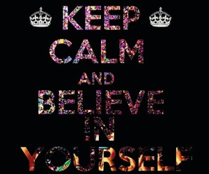 believe, keep calm, and yourself image