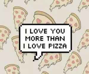 pizza, love, and I Love You image