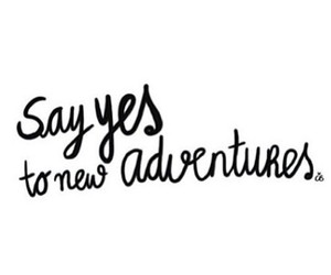 adventure, quote, and yes image