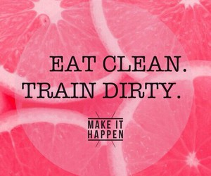 fitness, eat clean, and train dirty image